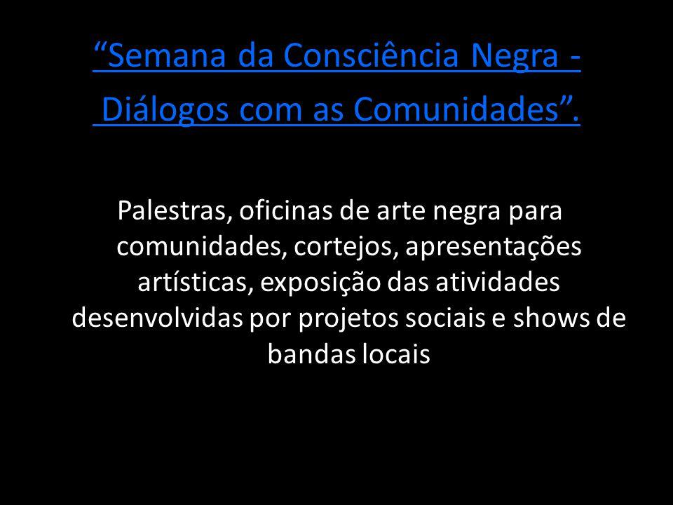 Semana da Consciência Negra - Diálogos com as Comunidades .