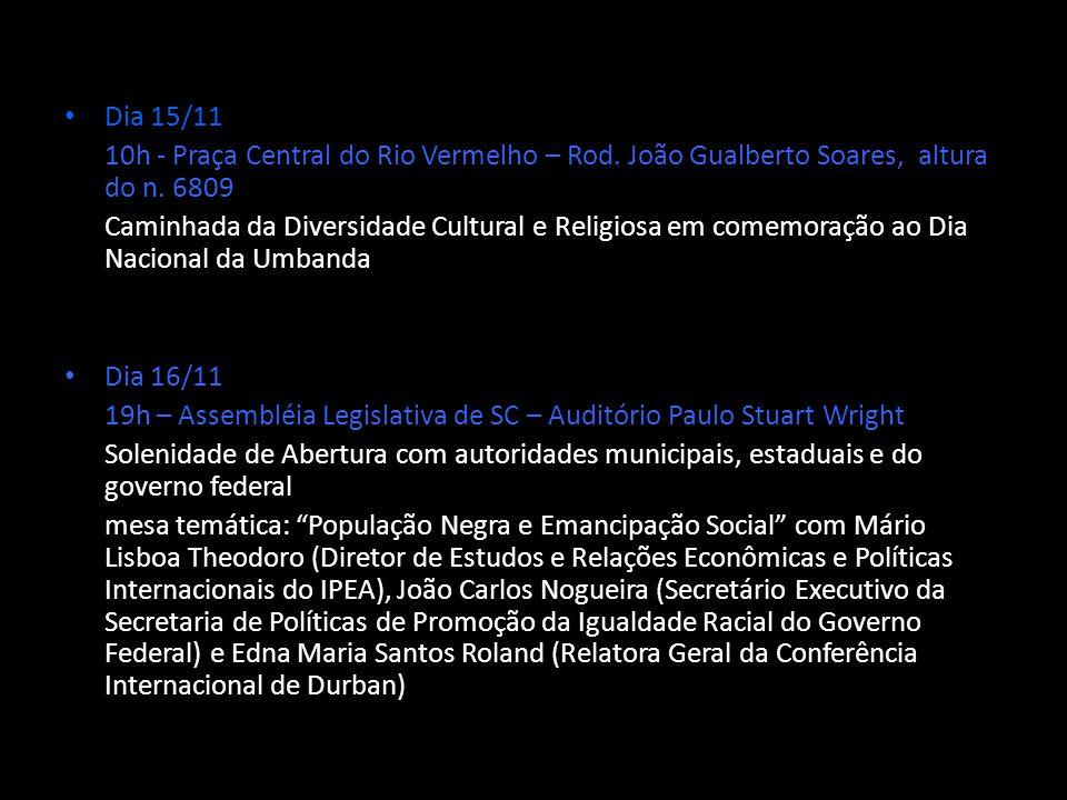 Dia 15/11 10h - Praça Central do Rio Vermelho – Rod. João Gualberto Soares, altura do n. 6809.