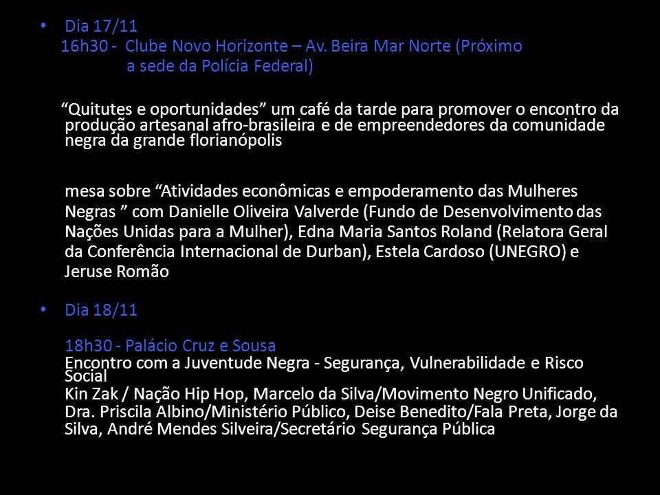 Dia 17/11 16h30 - Clube Novo Horizonte – Av. Beira Mar Norte (Próximo. a sede da Polícia Federal)
