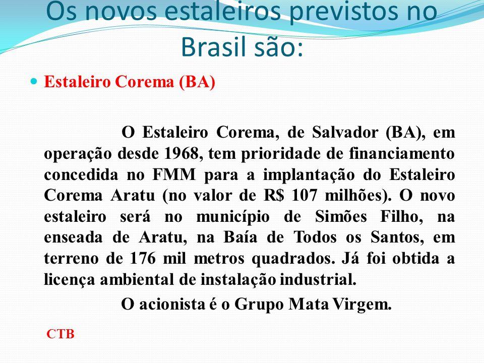 Os novos estaleiros previstos no Brasil são: