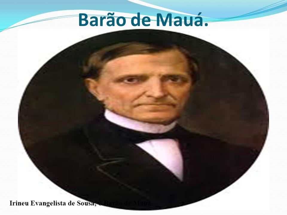 Barão de Mauá. Irineu Evangelista de Sousa, o Barão de Mauá