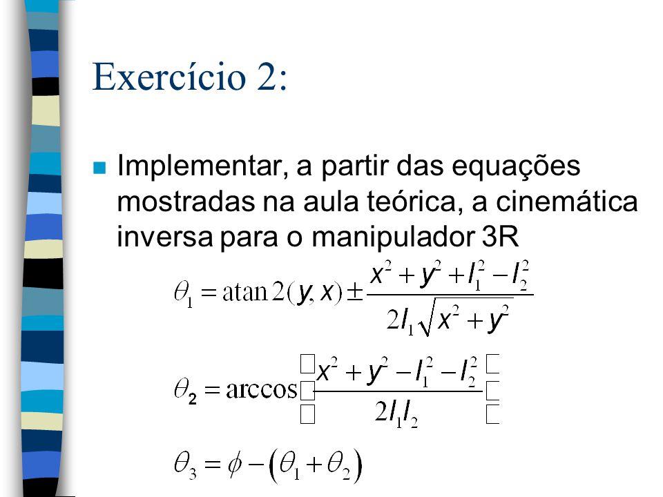 Exercício 2: Implementar, a partir das equações mostradas na aula teórica, a cinemática inversa para o manipulador 3R.