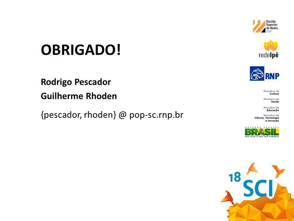 OBRIGADO! Rodrigo Pescador Guilherme Rhoden