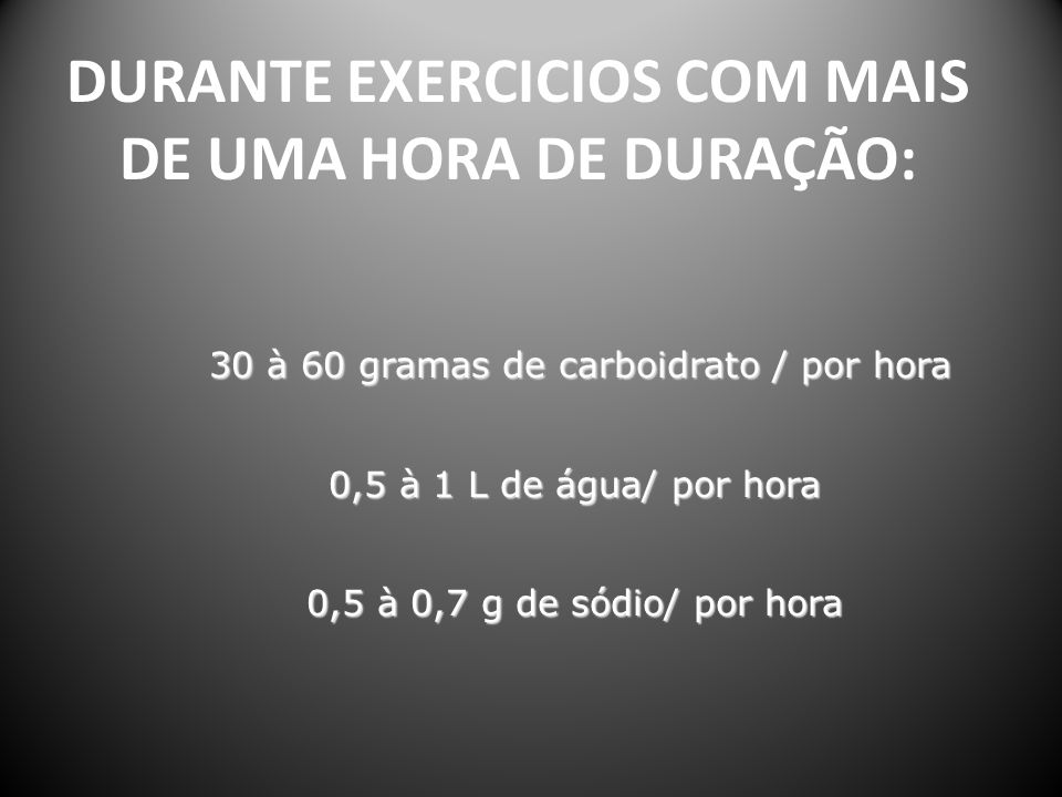 DURANTE EXERCICIOS COM MAIS DE UMA HORA DE DURAÇÃO: