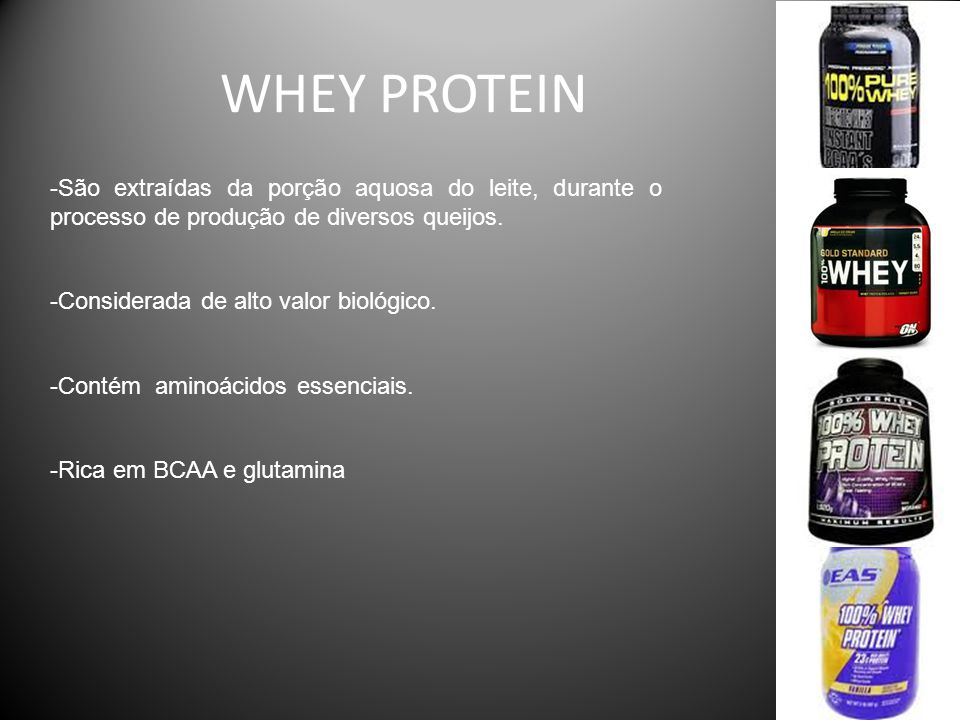 WHEY PROTEIN -São extraídas da porção aquosa do leite, durante o processo de produção de diversos queijos.