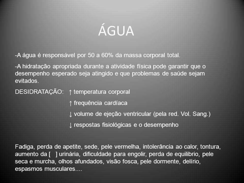 ÁGUA -A água é responsável por 50 a 60% da massa corporal total.