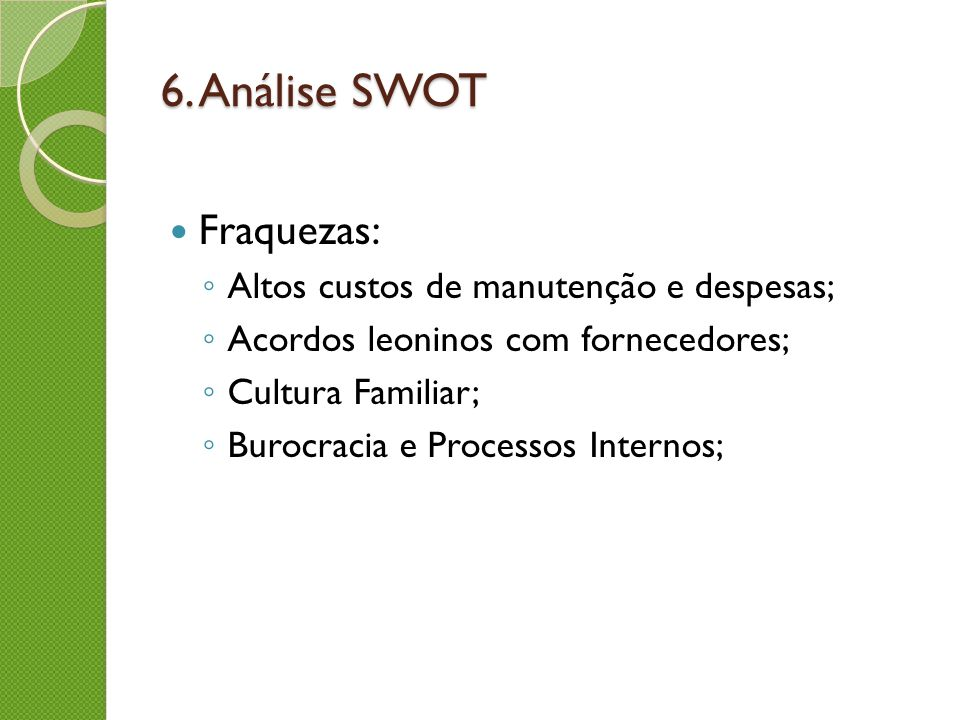 6. Análise SWOT Fraquezas: Altos custos de manutenção e despesas;