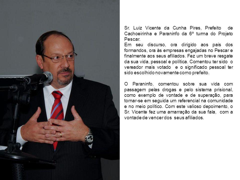 Sr. Luiz Vicente da Cunha Pires, Prefeito de Cachoeirinha e Paraninfo da 6ª turma do Projeto Pescar.