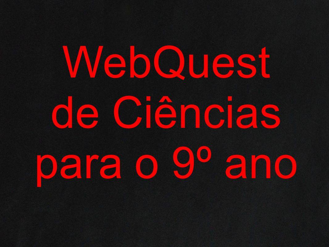 WebQuest de Ciências para o 9º ano