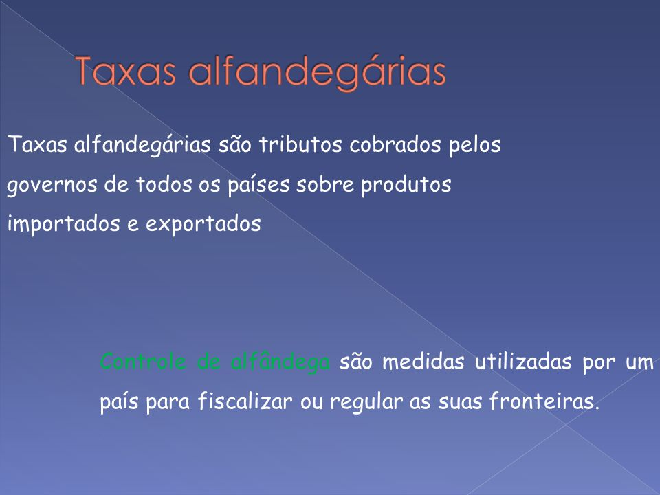 Taxas alfandegárias Taxas alfandegárias são tributos cobrados pelos governos de todos os países sobre produtos importados e exportados.
