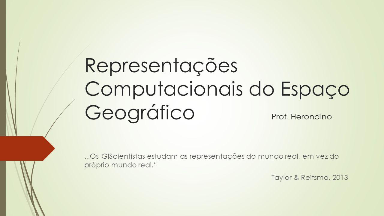 Representações Computacionais do Espaço Geográfico Prof. Herondino