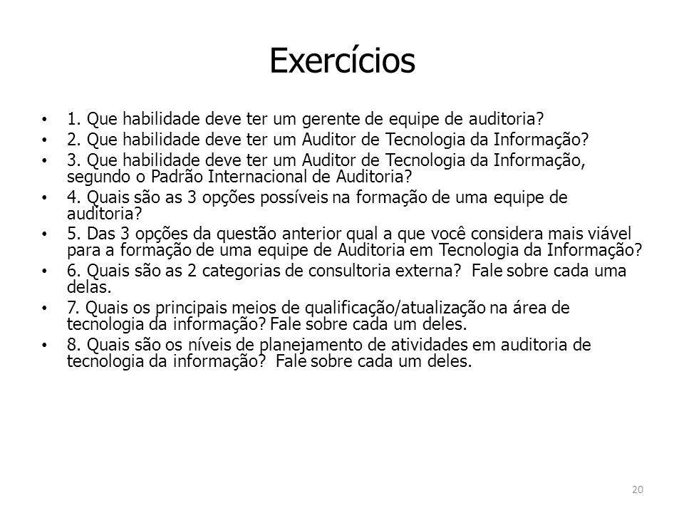 Exercícios 1. Que habilidade deve ter um gerente de equipe de auditoria 2. Que habilidade deve ter um Auditor de Tecnologia da Informação