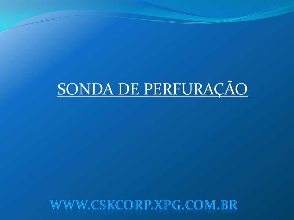 SONDA DE PERFURAÇÃO www.cskcorp.xpg.com.br