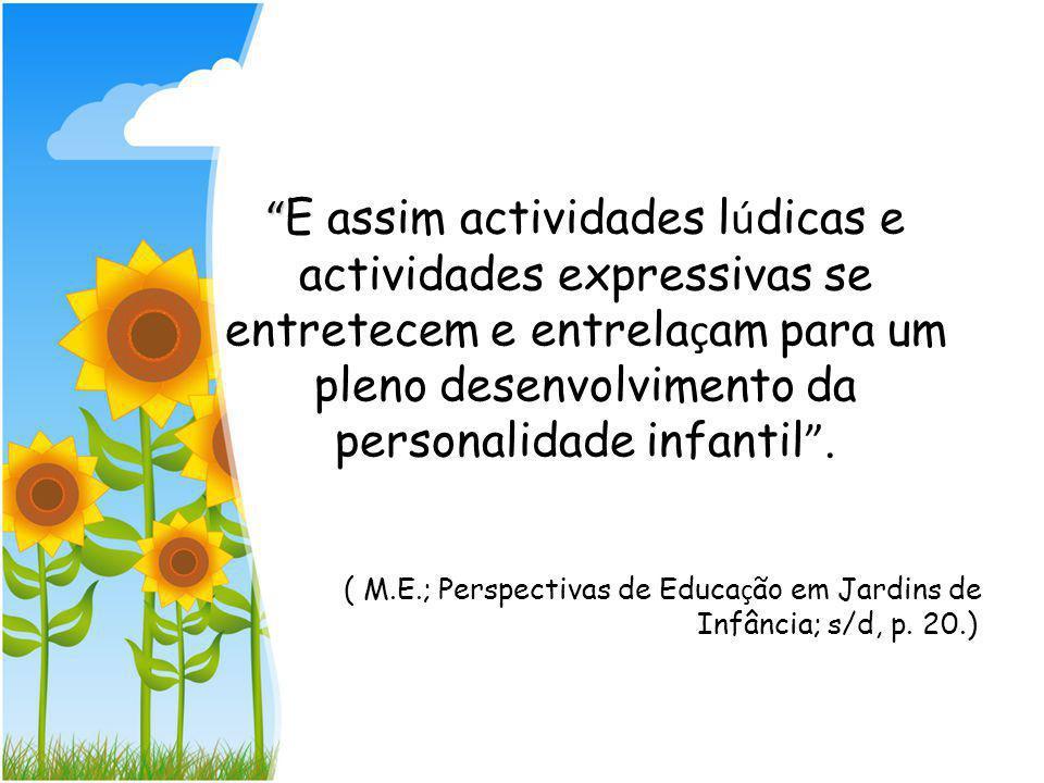 E assim actividades lúdicas e actividades expressivas se entretecem e entrelaçam para um pleno desenvolvimento da personalidade infantil .