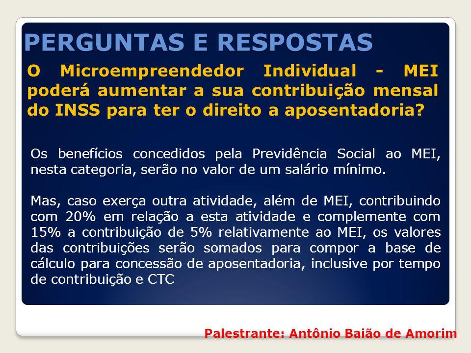 PERGUNTAS E RESPOSTAS O Microempreendedor Individual - MEI poderá aumentar a sua contribuição mensal do INSS para ter o direito a aposentadoria