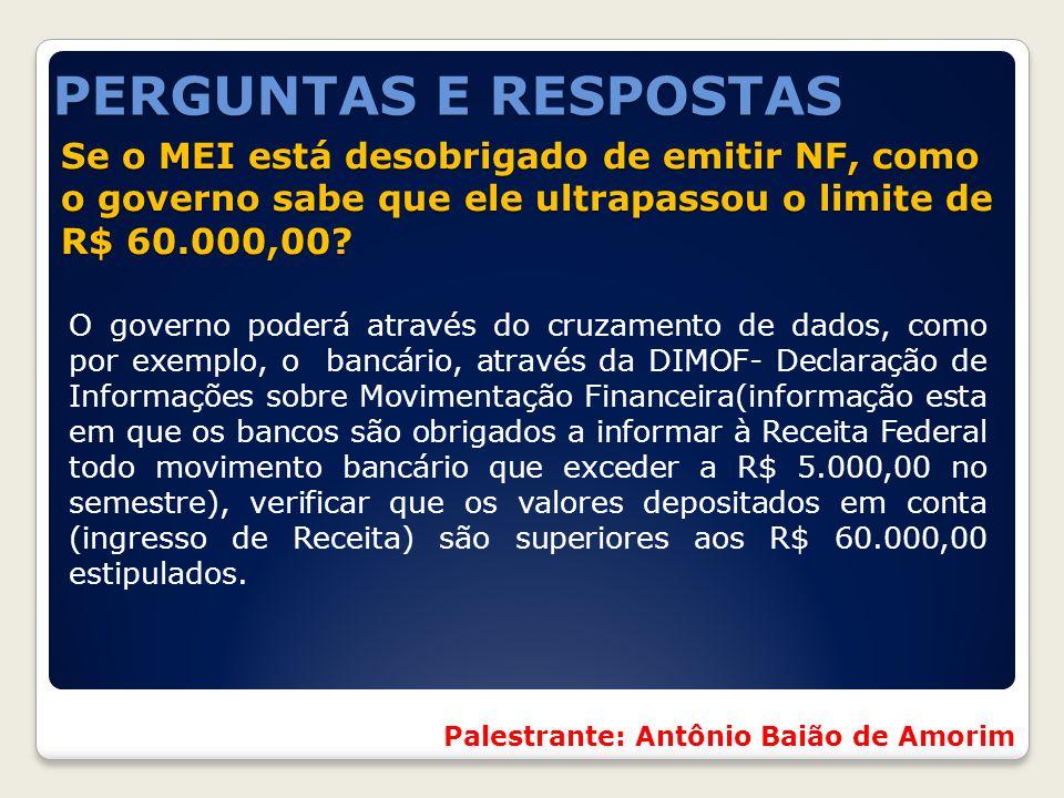 PERGUNTAS E RESPOSTAS Se o MEI está desobrigado de emitir NF, como o governo sabe que ele ultrapassou o limite de R$ 60.000,00