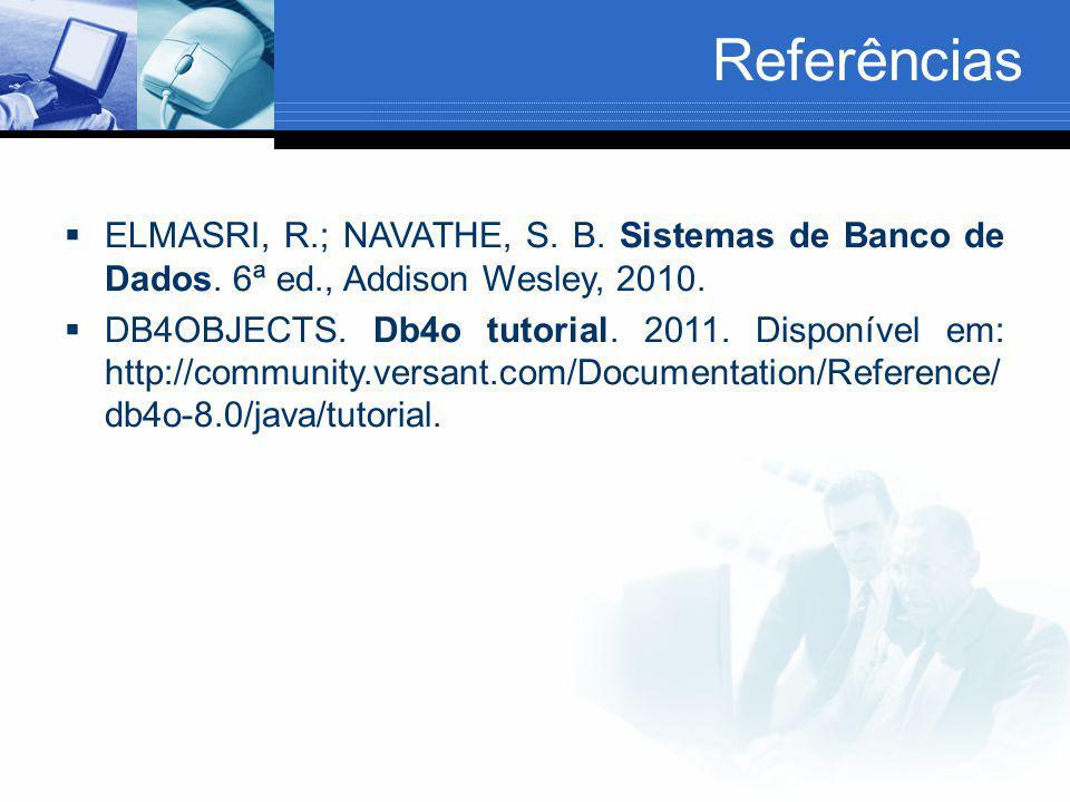 Referências ELMASRI, R.; NAVATHE, S. B. Sistemas de Banco de Dados. 6ª ed., Addison Wesley, 2010.