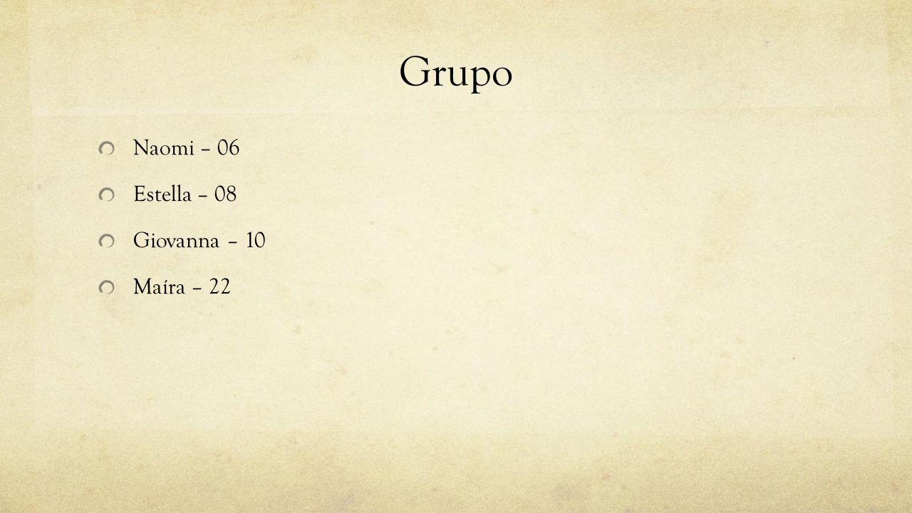 Grupo Naomi – 06 Estella – 08 Giovanna – 10 Maíra – 22
