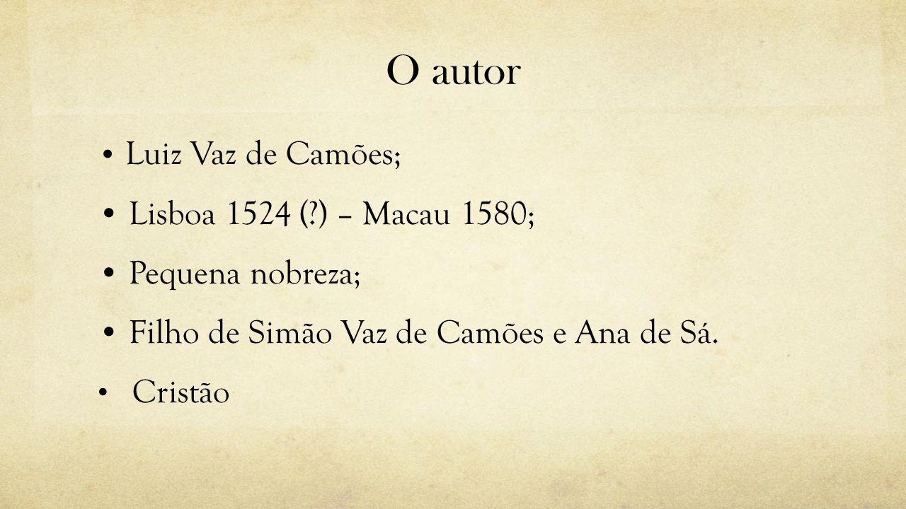 O autor • Lisboa 1524 ( ) – Macau 1580; • Pequena nobreza;
