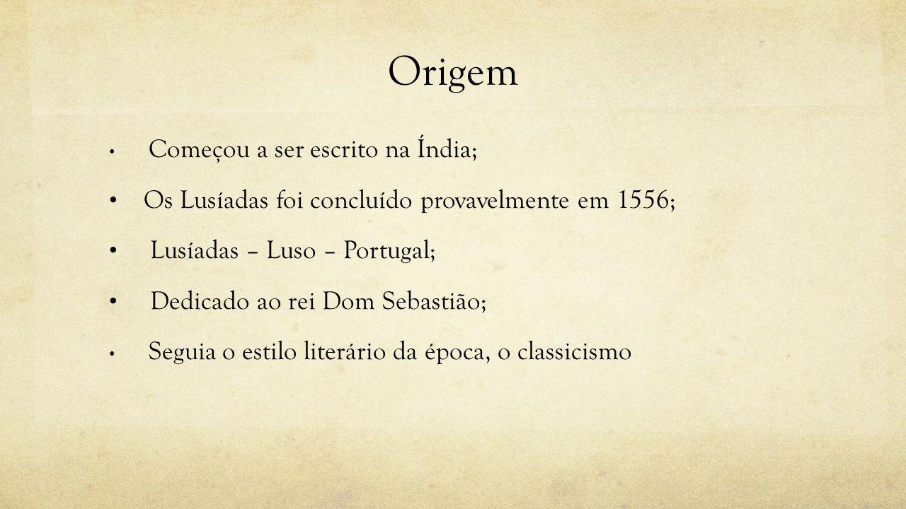 Origem Os Lusíadas foi concluído provavelmente em 1556;