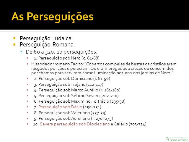 As Perseguições Perseguição Judaica. Perseguição Romana.