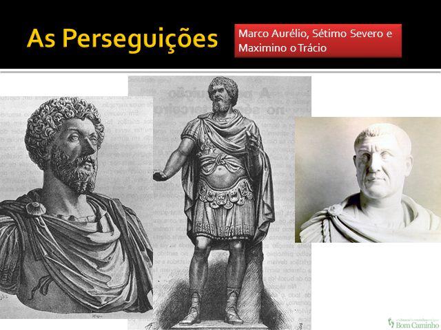 As Perseguições Marco Aurélio, Sétimo Severo e Maximino o Trácio