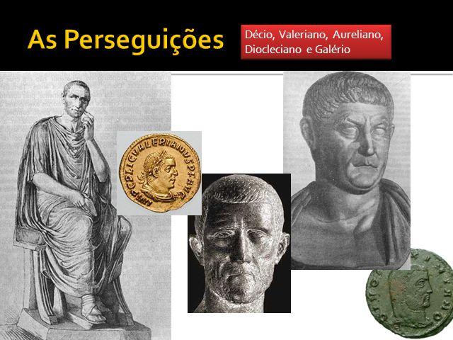 As Perseguições Décio, Valeriano, Aureliano, Diocleciano e Galério