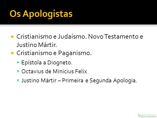 Os Apologistas Cristianismo e Judaísmo. Novo Testamento e Justino Mártir. Cristianismo e Paganismo.