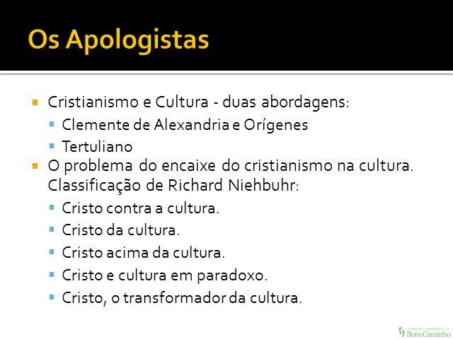 Os Apologistas Cristianismo e Cultura - duas abordagens: