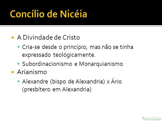 Concílio de Nicéia A Divindade de Cristo Arianismo