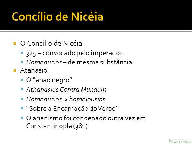 Concílio de Nicéia O Concílio de Nicéia Atanásio