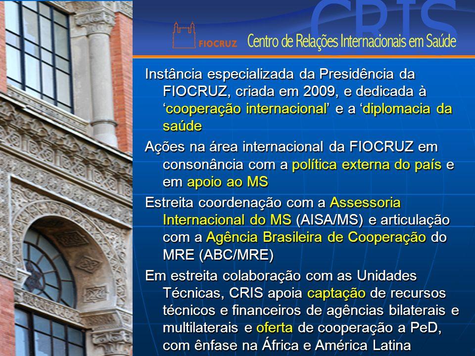 Instância especializada da Presidência da FIOCRUZ, criada em 2009, e dedicada à 'cooperação internacional' e a 'diplomacia da saúde