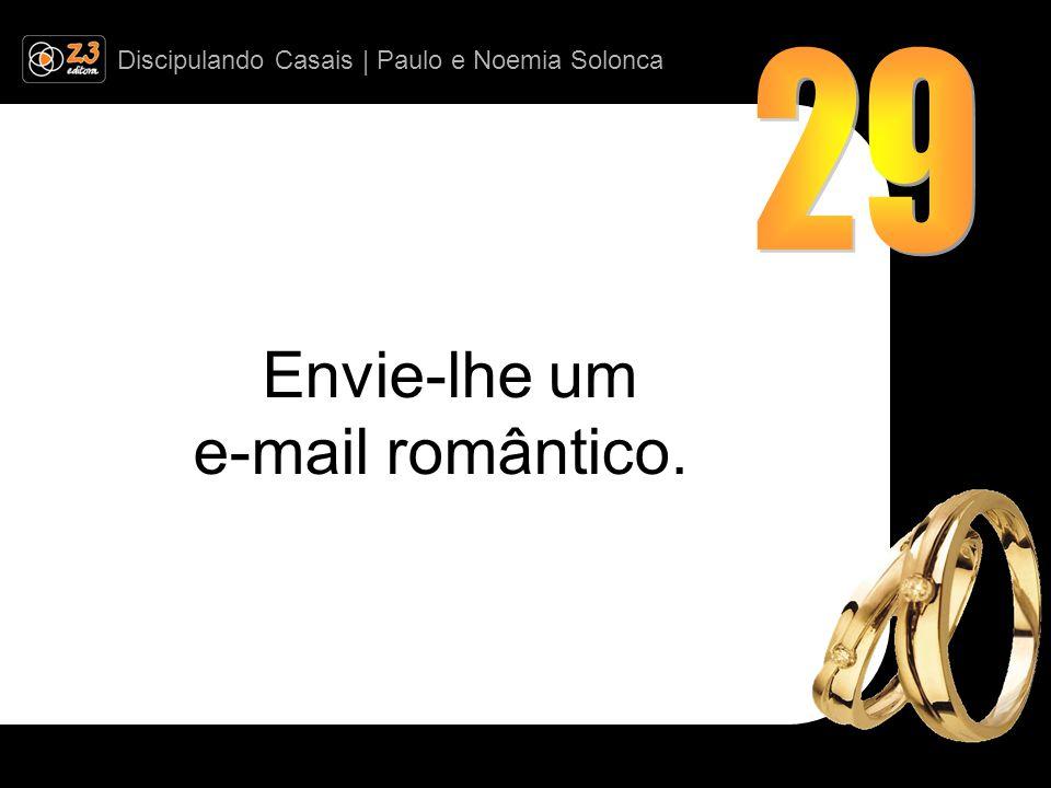 Envie-lhe um e-mail romântico.
