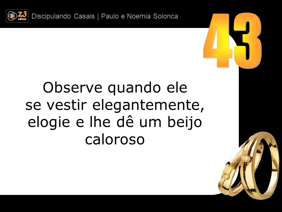 43 Observe quando ele se vestir elegantemente, elogie e lhe dê um beijo caloroso