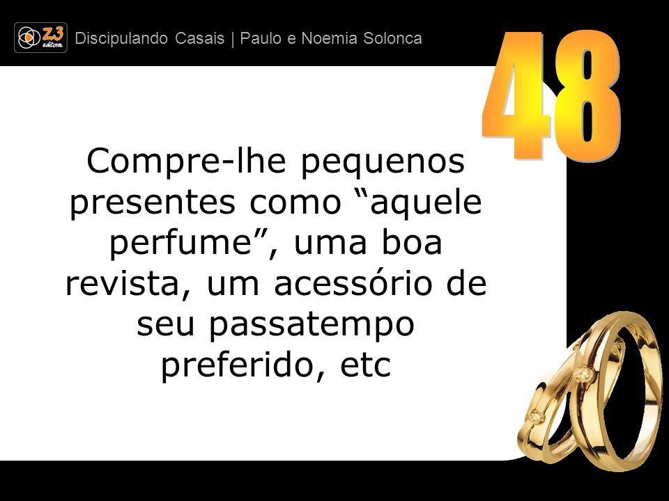 48 Compre-lhe pequenos presentes como aquele perfume , uma boa revista, um acessório de seu passatempo preferido, etc.