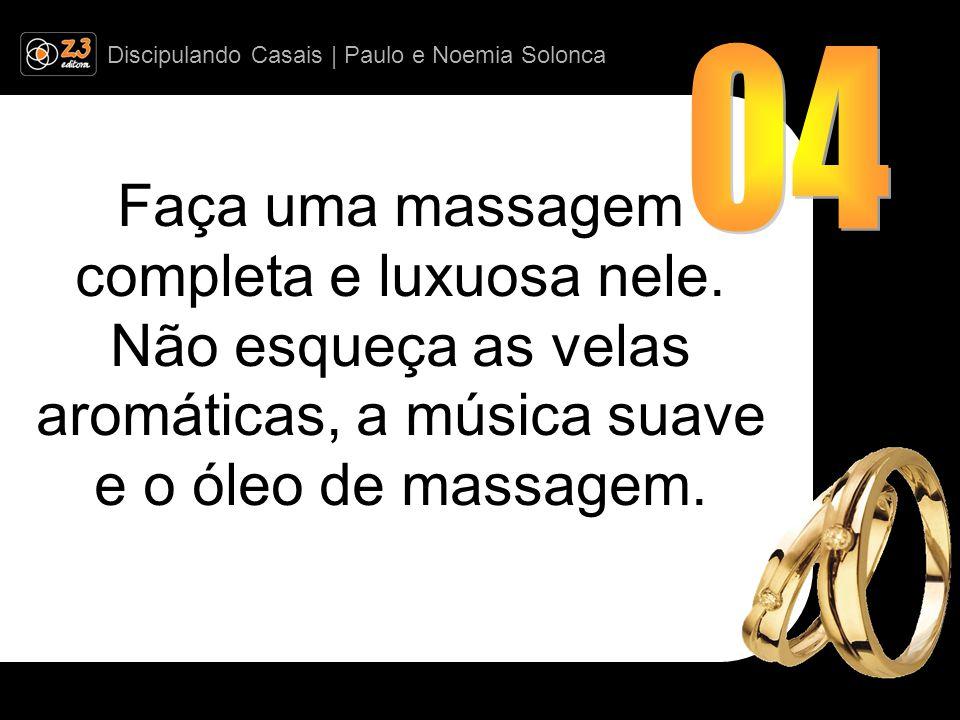 04 Faça uma massagem completa e luxuosa nele.