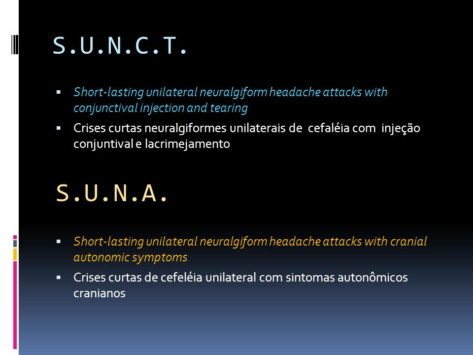S.U.N.C.T. Short-lasting unilateral neuralgiform headache attacks with conjunctival injection and tearing.