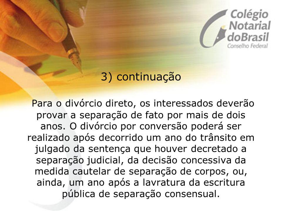 3) continuação Para o divórcio direto, os interessados deverão provar a separação de fato por mais de dois anos.