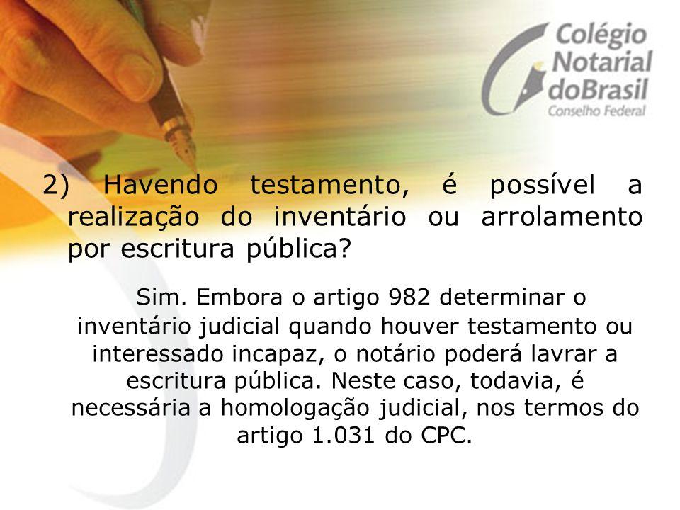 2) Havendo testamento, é possível a realização do inventário ou arrolamento por escritura pública