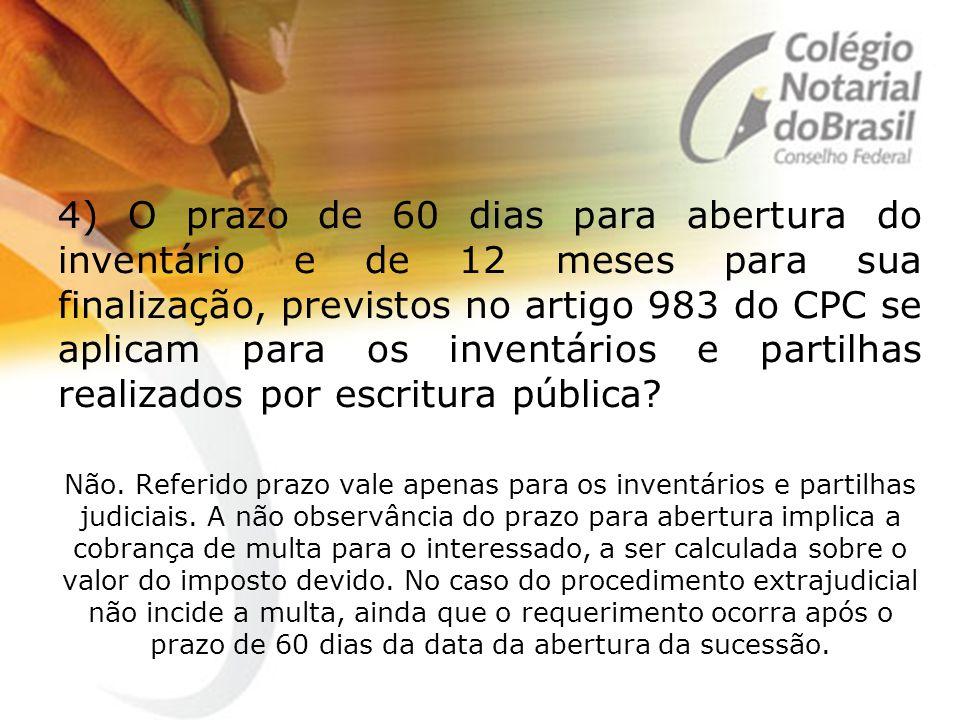 4) O prazo de 60 dias para abertura do inventário e de 12 meses para sua finalização, previstos no artigo 983 do CPC se aplicam para os inventários e partilhas realizados por escritura pública