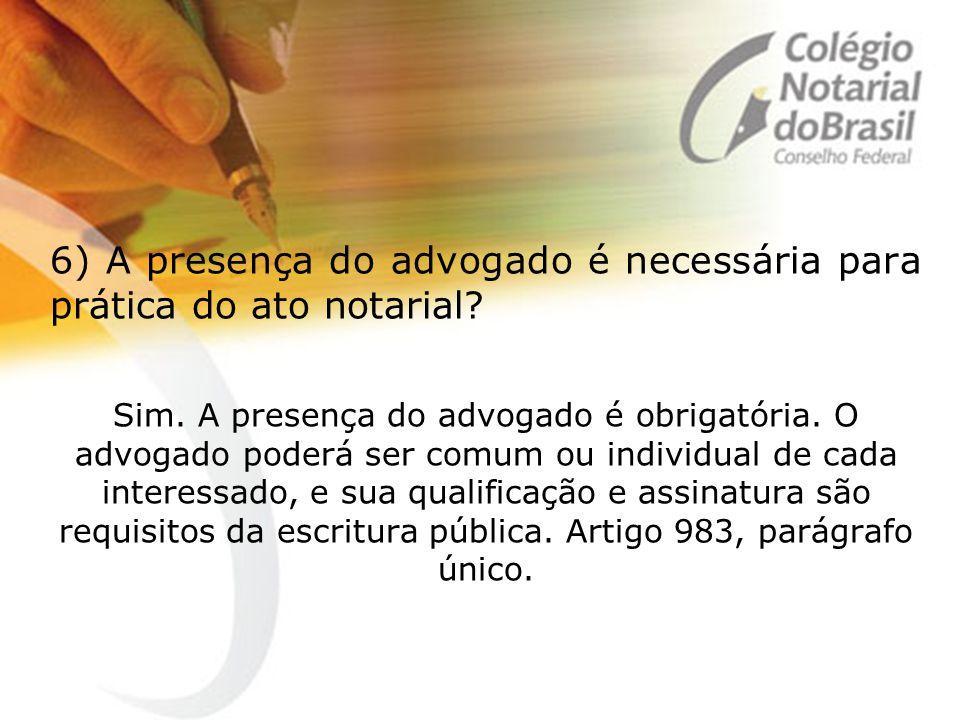 6) A presença do advogado é necessária para prática do ato notarial