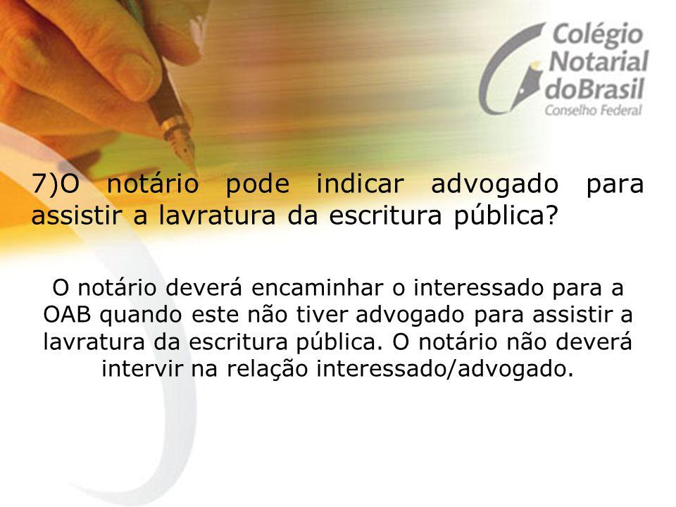 7)O notário pode indicar advogado para assistir a lavratura da escritura pública