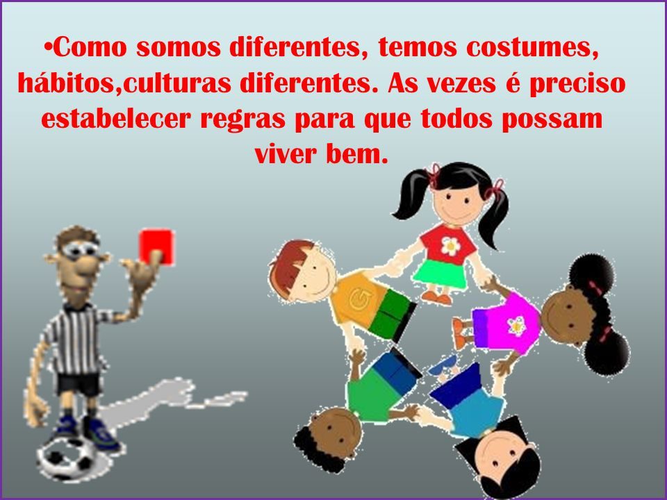 Como somos diferentes, temos costumes, hábitos,culturas diferentes