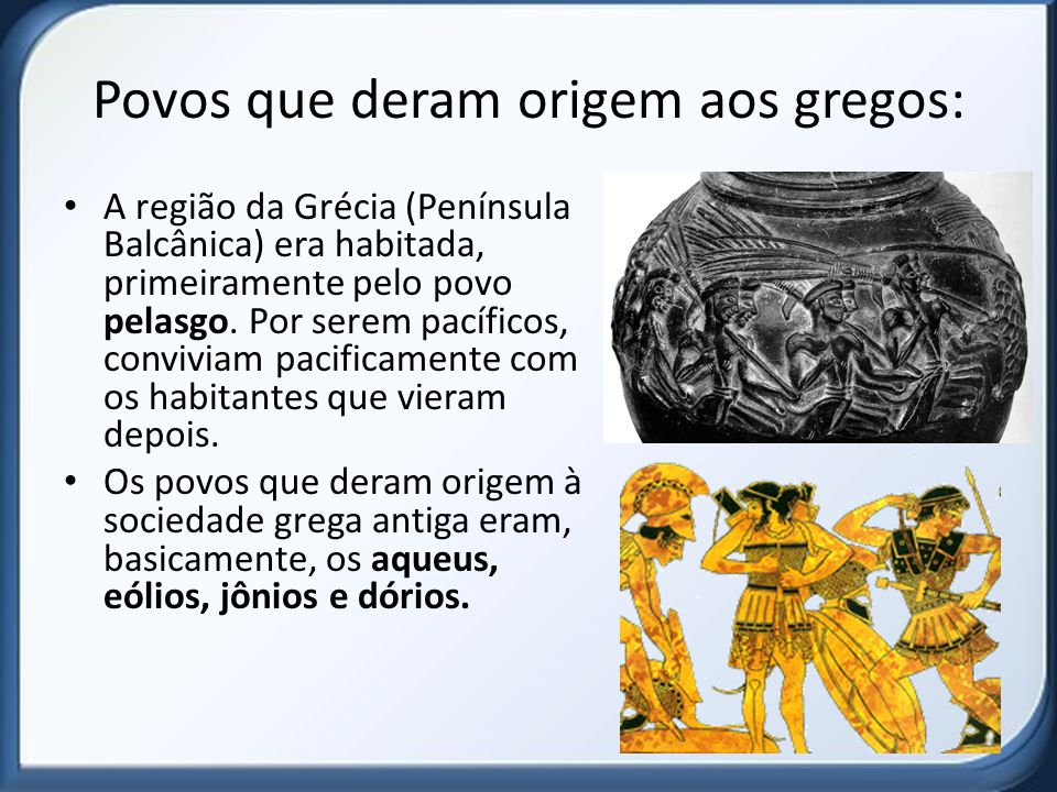 Povos que deram origem aos gregos: