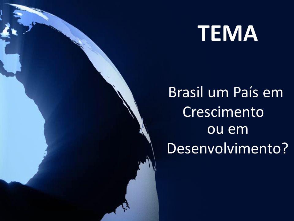 Tema Brasil um País em Crescimento ou em Desenvolvimento