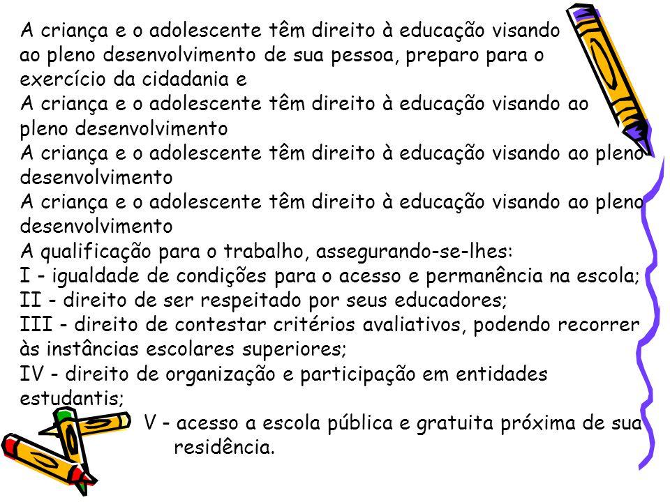 A criança e o adolescente têm direito à educação visando