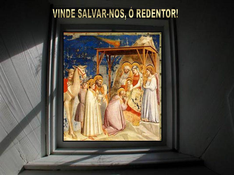 VINDE SALVAR-NOS, Ó REDENTOR!