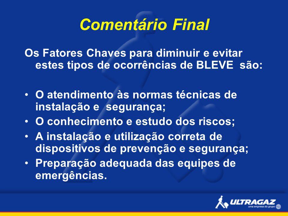 Comentário Final Os Fatores Chaves para diminuir e evitar estes tipos de ocorrências de BLEVE são: