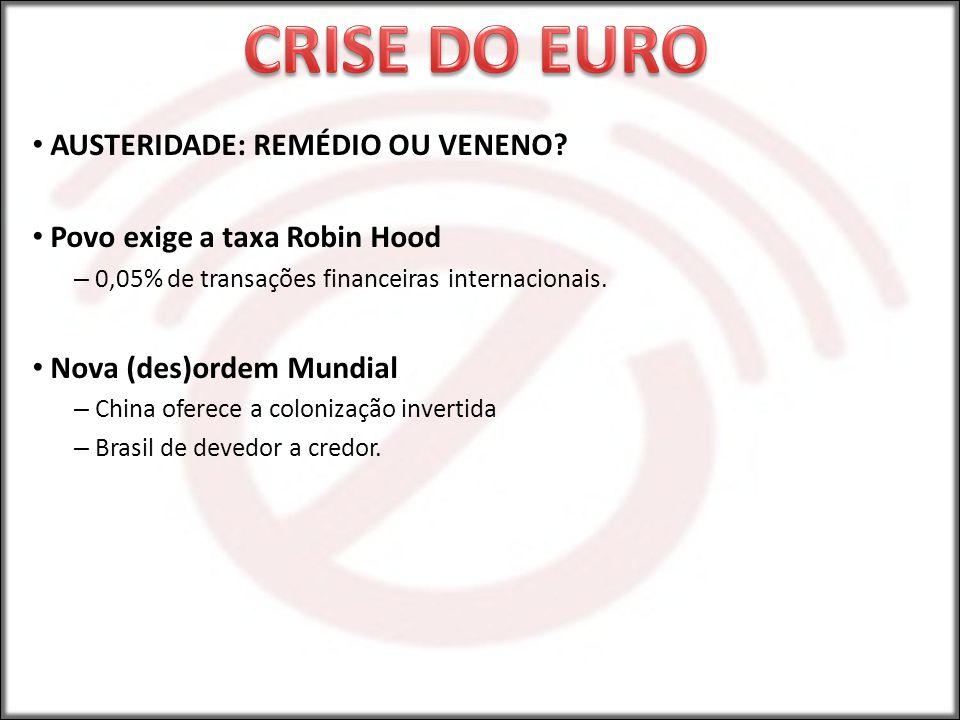 CRISE DO EURO AUSTERIDADE: REMÉDIO OU VENENO