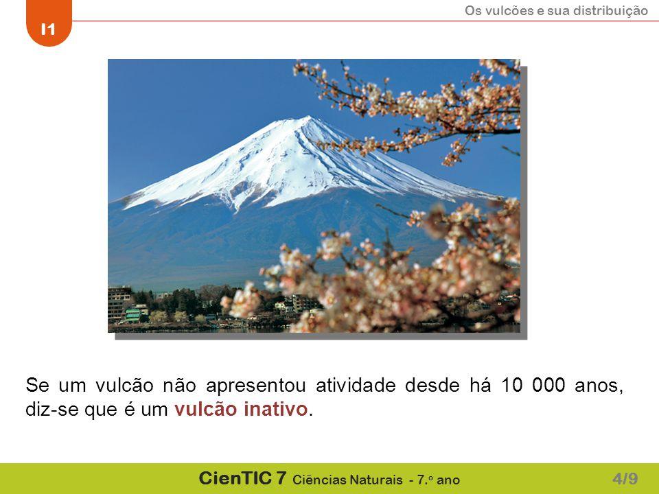 Se um vulcão não apresentou atividade desde há 10 000 anos, diz-se que é um vulcão inativo.